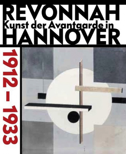 revonnaH. Kunst der Avantgarde in Hannover 1912-1933.