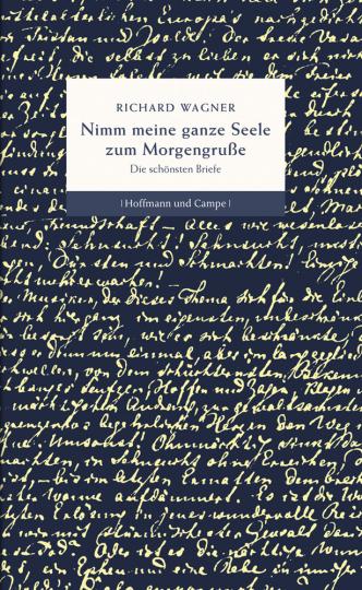 Richard Wagner. Nimm meine ganze Seele zum Morgengruße. Die schönsten Briefe.