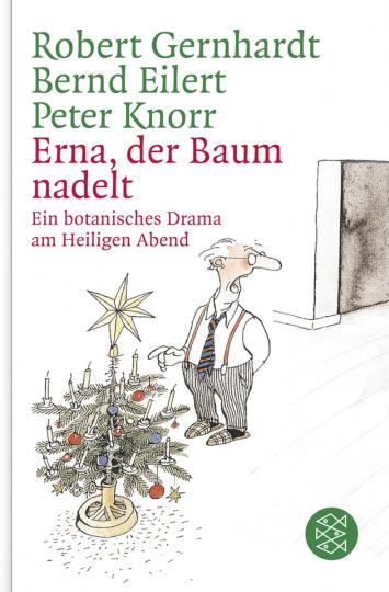 Robert Gernhardt. Erna, der Baum nadelt! Ein botanisches Drama am Heiligen Abend.