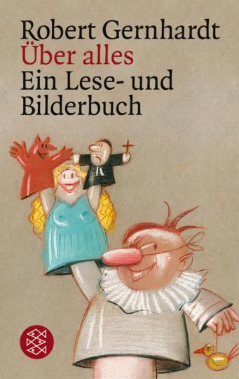 Robert Gernhardt. Über alles. Ein Lese- und Bilderbuch.
