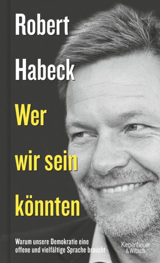 Robert Habeck. Wer wir sein könnten. Warum unsere Demokratie eine offene und vielfältige Sprache braucht.