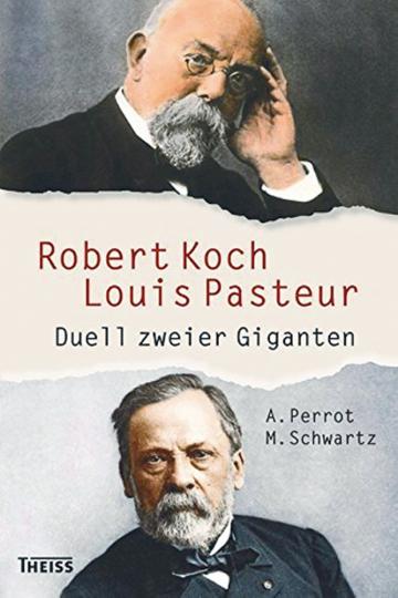 Robert Koch und Louis Pasteur. Duell zweier Giganten
