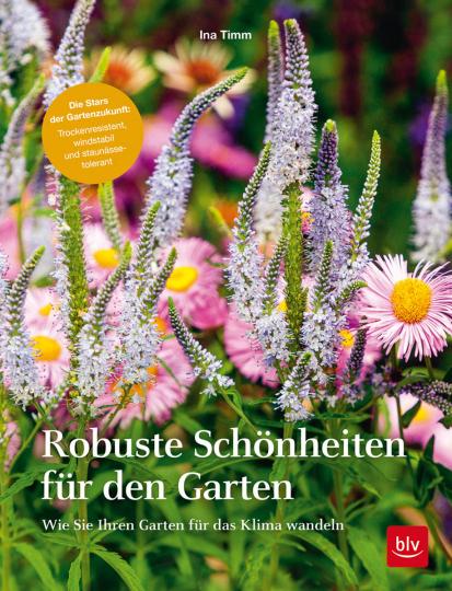 Robuste Schönheiten für den Garten. Wie Sie Ihren Garten für das Klima wandeln.