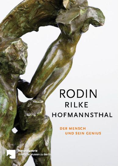 Rodin - Rilke - Hofmannsthal. Der Mensch und sein Genius.