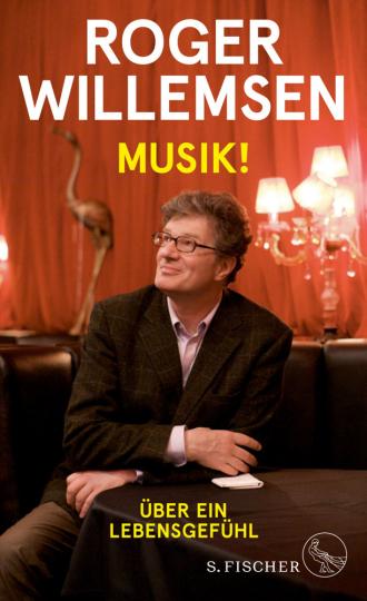 Roger Willemsen. Musik! Über ein Lebensgefühl.