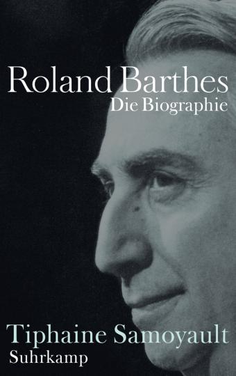 Roland Barthes. Die Biographie.