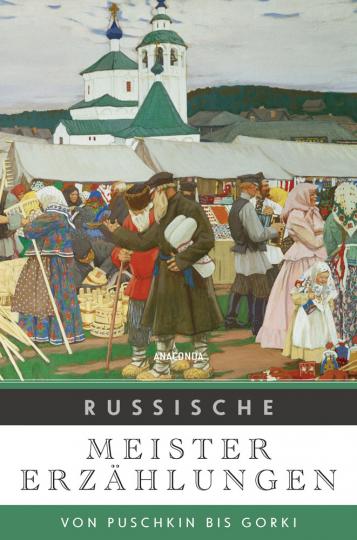 Russische Meistererzählungen. Von Puschkin bis Gorki.
