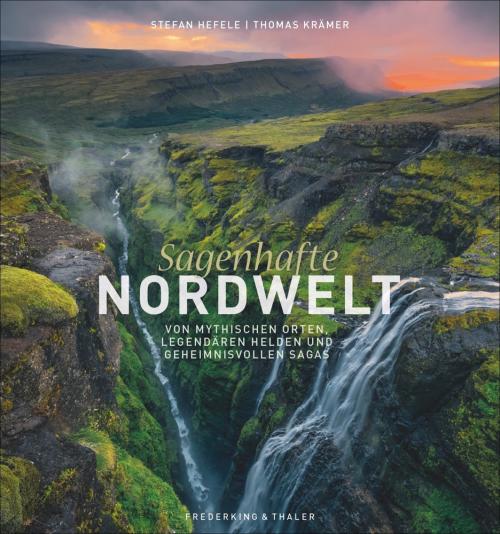 Sagenhafte Nordwelt. Von mythischen Orten, legendären Helden und geheimnisvollen Sagas.