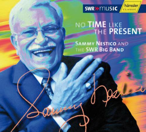 Sammy Nestico und SWR Big Band. No Time like the Present. 1 CD.
