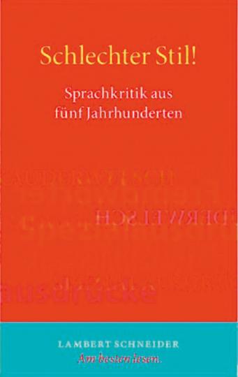Schlechter Stil! Sprachkritik aus fünf Jahrhunderten.