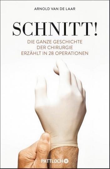 Schnitt! - Die ganze Geschichte der Chirurgie erzählt in 28 Operationen