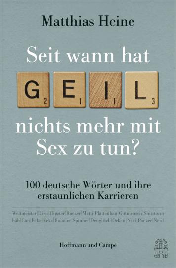 Seit wann hat geil nichts mehr mit Sex zu tun? 100 deutsche Wörter und ihre erstaunlichen Karrieren.