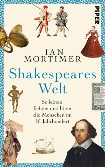 Shakespeares Welt. So lebten, liebten und litten die Menschen im 16. Jahrhundert.