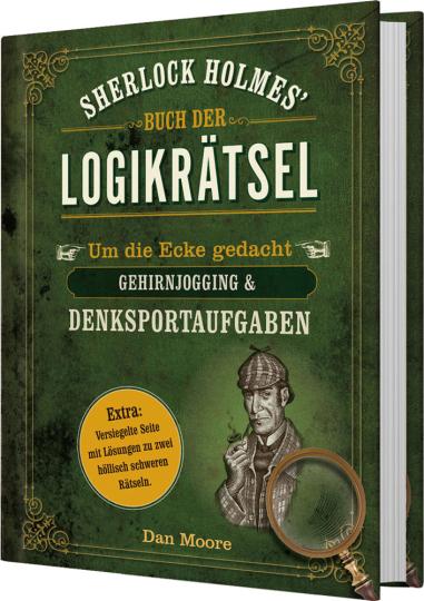 Sherlock Holmes' Buch der Logikrätsel. Um die Ecke gedacht. Gehirnjogging & Denksportaufgaben.