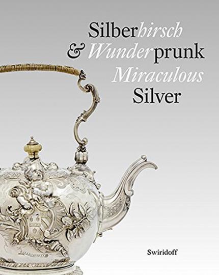 Silberhirsch & Wunderprunk. Miraculous Silver.
