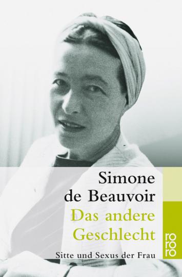 Simone de Beauvoir. Das andere Geschlecht. Sitte und Sexus der Frau.