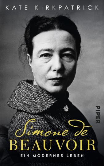 Simone de Beauvoir. Ein modernes Leben.
