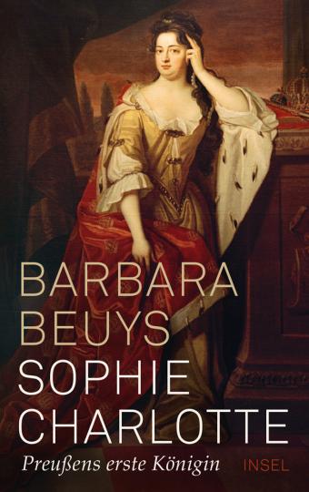 Sophie Charlotte. Preußens erste Königin.