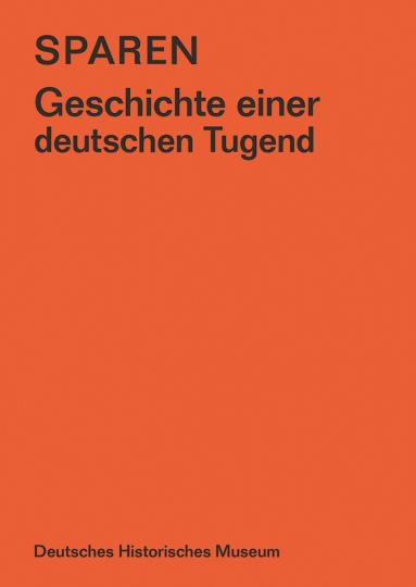 Sparen. Geschichte einer deutschen Tugend.