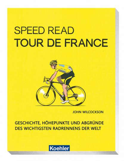 Speed read – Tour de France: Geschichte, Höhepunkte und Abgründe des wichtigsten Radrennens der Welt