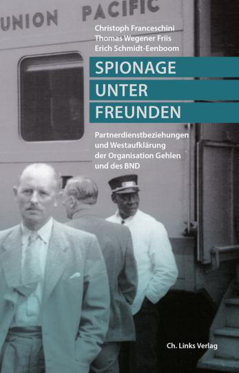Spionage unter Freunden. Partnerdienstbeziehungen und Westaufklärung der Organisation Gehlen und des BND.