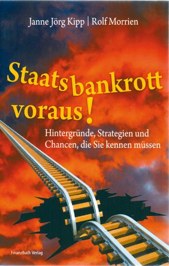 Staatsbankrott voraus - Hintergründe, Strategien und Chancen, die Sie kennen müssen