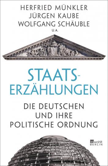 Staatserzählungen. Die Deutschen und ihre politische Ordnung.