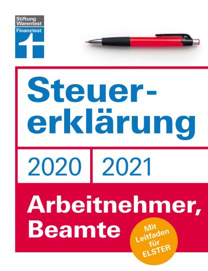 Steuererklärung 2020/2021 - Arbeitnehmer, Beamte. Mit Leitfaden für ELSTER.