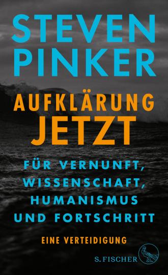 Steven Pinker. Aufklärung jetzt. Für Vernunft, Wissenschaft, Humanismus und Fortschritt. Eine Verteidigung.