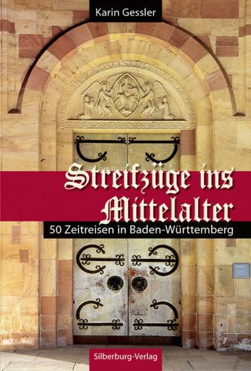 Streifzüge ins Mittelalter. 50 Zeitreisen in Baden-Württemberg.