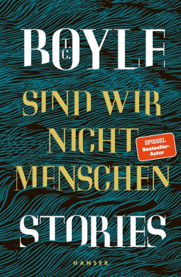 T.C. Boyle. Sind wir nicht Menschen. Stories.