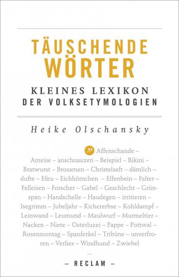 Täuschende Wörter. Kleines Lexikon der Volksetymologien.