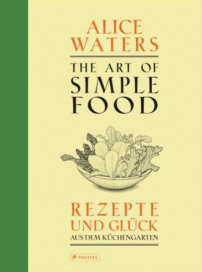 The Art of Simple Food. Rezepte und Glück aus dem Küchengarten.