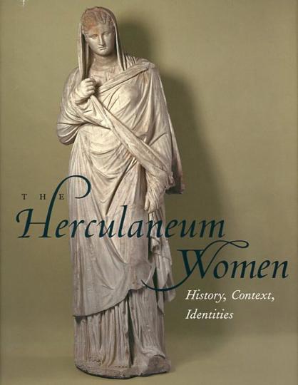The Herculaneum Women. Die Herkulanerinnen. Geschichte, Kontext, Identitäten.