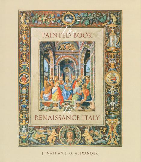 The Painted Book in Renaissance Italy. Italienische Buchmalerei der Renaissace. 1450-1600.