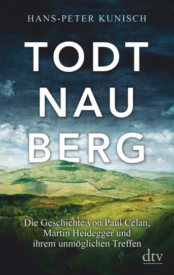 Todtnauberg. Die Geschichte von Paul Celan, Martin Heidegger und ihrem unmöglichen Treffen.