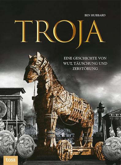 Troja. Eine Geschichte von Wut, Täuschung und Zerstörung.