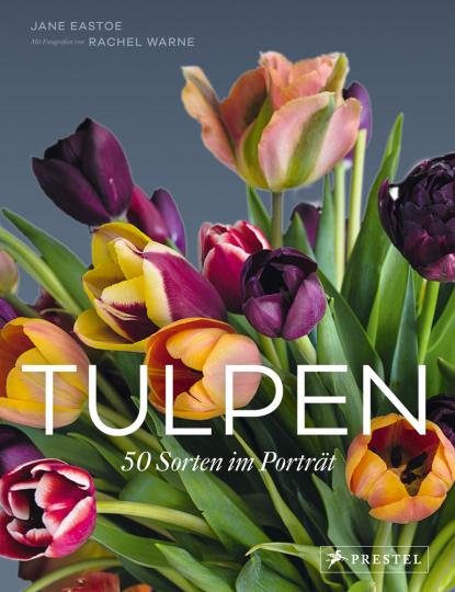 Tulpen. 50 Sorten im Porträt.