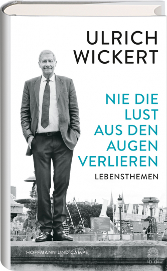 Ulrich Wickert. Nie die Lust aus den Augen verlieren.