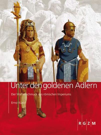 Unter den goldenen Adlern. Der Waffenschmuck des römischen Imperiums.