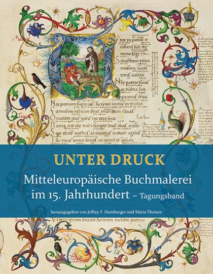 Unter Druck. Mitteleuropäische Buchmalerei im 15. Jahrhundert.