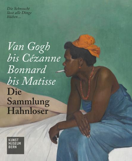 Van Gogh bis Cézanne, Bonnard bis Matisse. Die Sammlung Hahnloser.