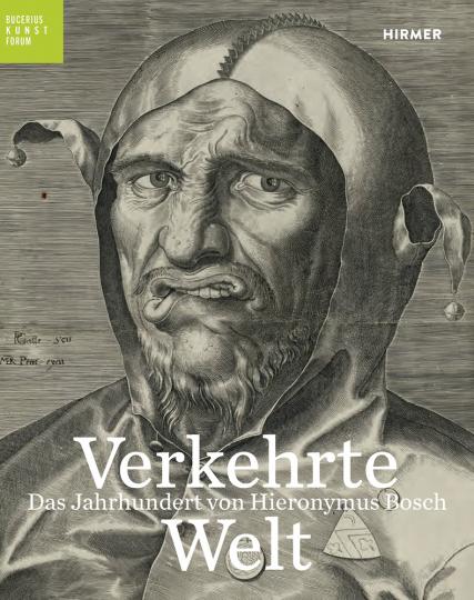 Verkehrte Welt. Das Jahrhundert von Hieronymus Bosch.