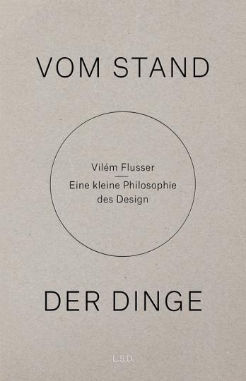 Vilém Flusser. Vom Stand der Dinge. Eine kleine Philosophie des Design.