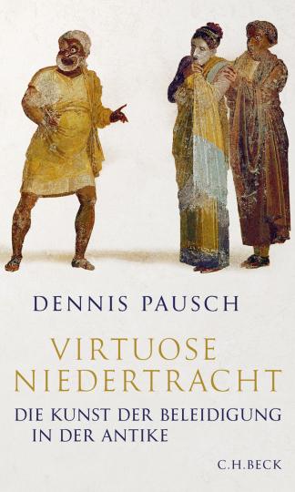 Virtuose Niedertracht. Die Kunst der Beleidigung in der Antike.