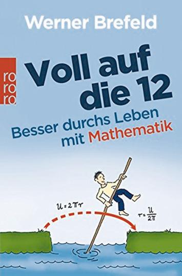 Voll auf die 12. Besser durchs Leben mit Mathematik
