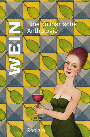 Wein. Eine kulinarische Anthologie.