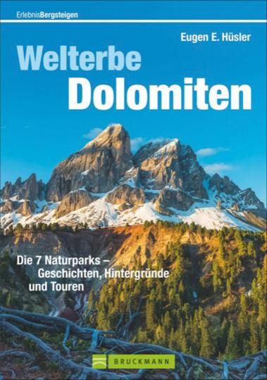 Welterbe Dolomiten. Die 7 Naturparks - Geschichten, Hintergründe und Touren.