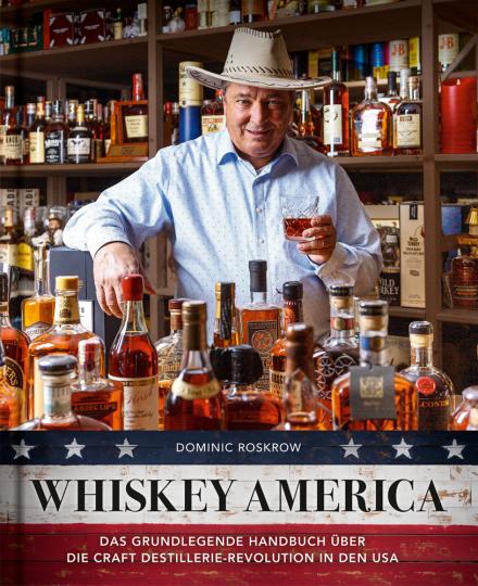 Whiskey America. Das grundlegende Handbuch über die Craft Distillerie-Revolution in den U.S.A.