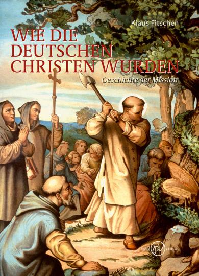 Wie die Deutschen Christen wurden. Geschichte der Mission.